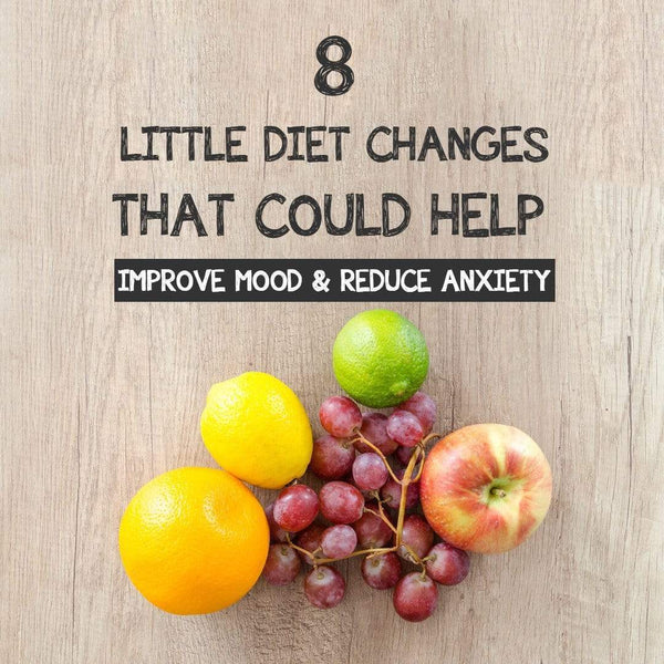 8 Little Diet Changes That Could Help Improve Mood & Reduce Anxiety