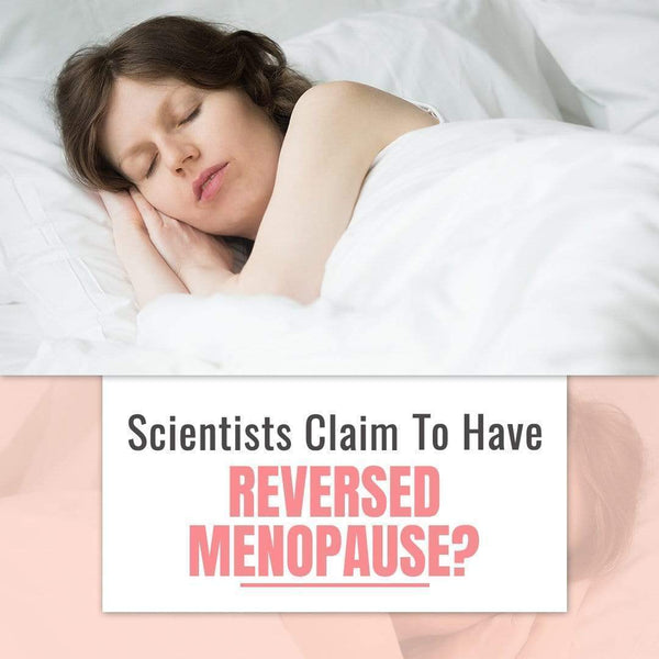 Scientists Claim To Have Reversed Menopause?