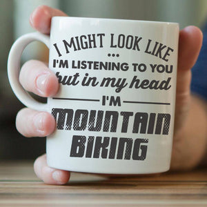 I Might Look Like I'm Listening To You - Mountain Biking Mug