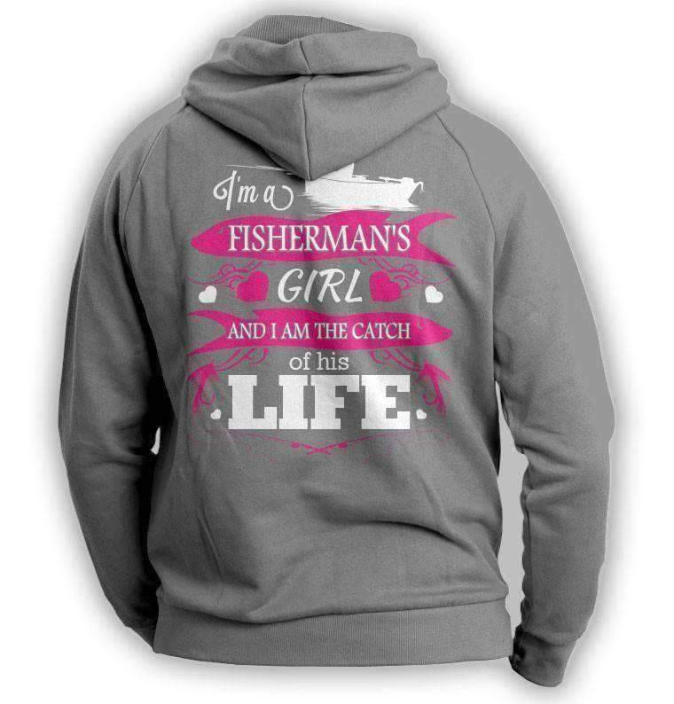 """I'm a Fisherman's Girl And I Am The Catch Of His Life"" Hoodie"