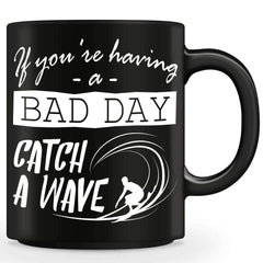 If You're Having A Bad Day, Catch A Wave Mug