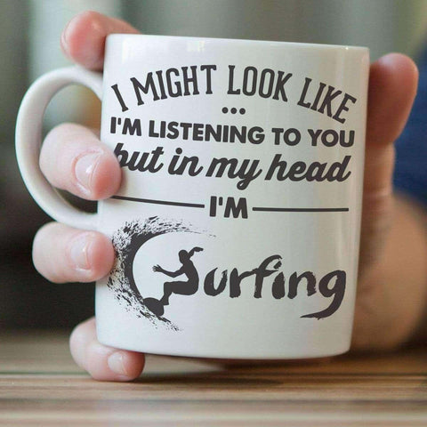 "Image of ""I Might Look Like I'm Listening To You"" Surfing Mug"