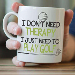 """I Don't Need Therapy I Just Need To Play Golf"" Golf Mug"