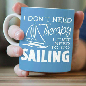 """I Don't Need Therapy I Just Need To Go Sailing"" Sailing Mug - OutdoorsAdventurer"