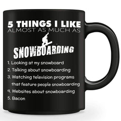 Five Things I Like Almost As Much As Snowboarding Mug