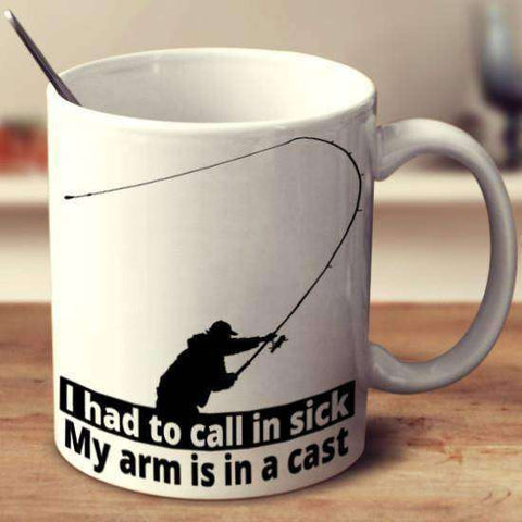 """I Had To Call In Sick, My Arm Is In A Cast"" Fishing Mug"