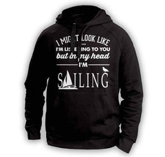 ''I Might Look Like I'm Listening To You'' Sailing Hoodie