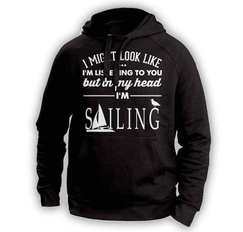 Image of ''I Might Look Like I'm Listening To You'' Sailing Hoodie - OutdoorsAdventurer