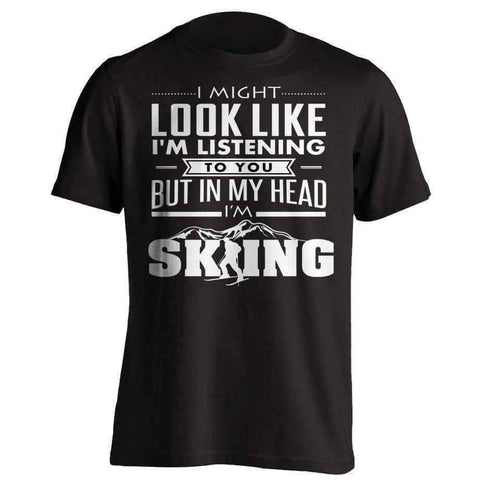 I Might Look Like I'm Listening To You Skiing T-Shirt