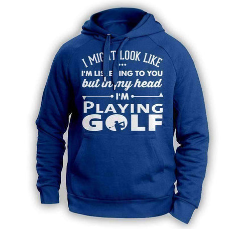 ''I Might Look Like I'm Listening To You'' Golf Hoodie - OutdoorsAdventurer