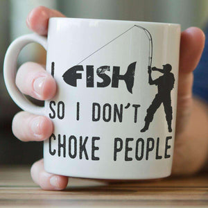 """I Fish So I Don't Choke People"" Fishing Mug - OutdoorsAdventurer"