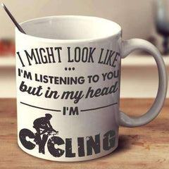 """I Might Look Like I'm Listening To You"" Cycling Mug"