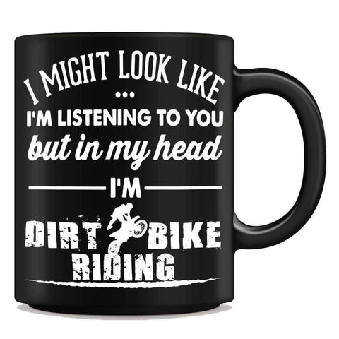 """I Might Look Like I'm Listening To You"" Dirt Bike Riding Mug"