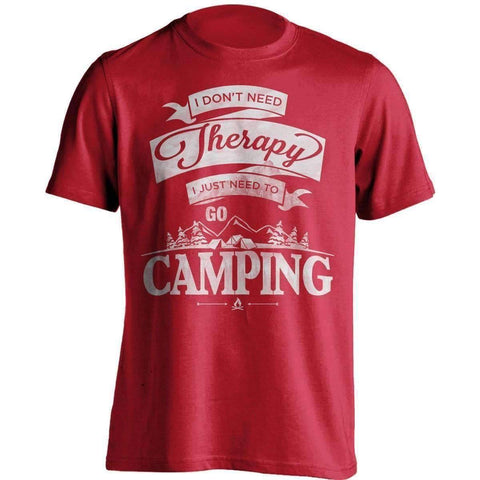 """I Don't Need Therapy, I Just Need To Go Camping"" T-Shirt"