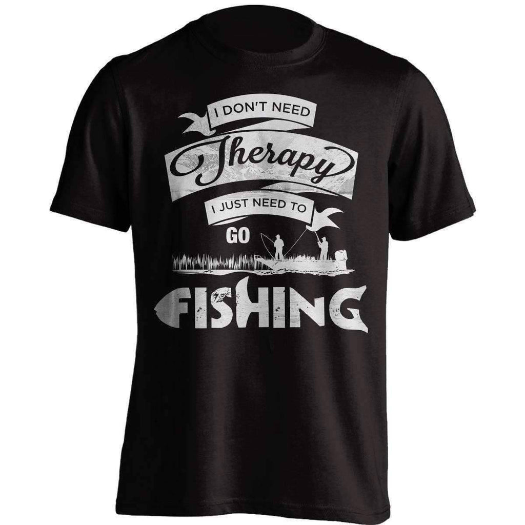 """I Don't Need Therapy, I Just Need To Go Fishing"" T-Shirt"
