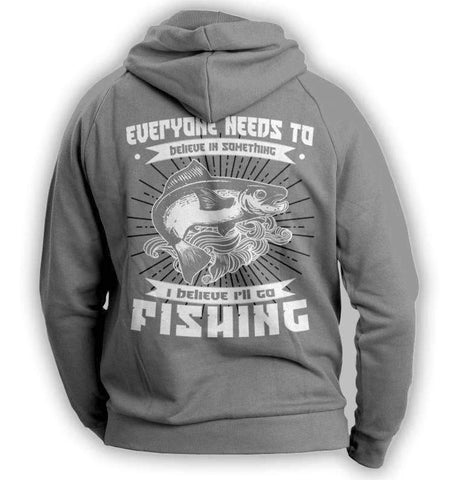 """Everyone Needs To Believe In Something..."" Fishing Hoodie"