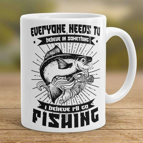 """Everyone Needs To Believe In Something..."" Fishing Mug"
