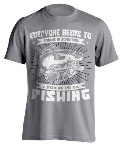"""Everyone Needs To Believe In Something..."" Fishing T-Shirt"