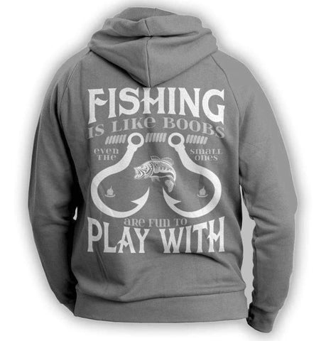 """Fishing Is Like Boobs Even The Small Ones Are Fun To Play With"" Hoodie"