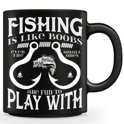 """Fishing Is Like Boobs Even The Small Ones Are Fun To Play With"" Mug"