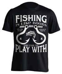 """Fishing Is Like Boobs Even The Small Ones Are Fun To Play With"" T-Shirt"