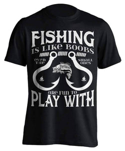 """Fishing Is Like Boobs Even The Small Ones Are Fun To Play With"" T-Shirt - OutdoorsAdventurer"