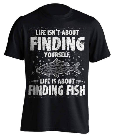 "Image of ""Life Isn't About Finding Yourself, Life Is About Finding Fish"" Fishing T-Shirt - OutdoorsAdventurer"