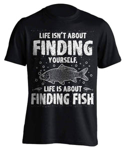 """Life Isn't About Finding Yourself, Life Is About Finding Fish"" Fishing T-Shirt - OutdoorsAdventurer"