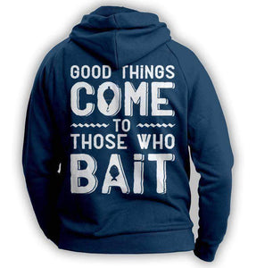 """Good Things Come To Those Who Bait"" Fishing Hoodie - OutdoorsAdventurer"
