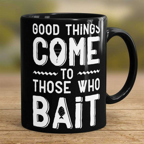 """Good Things Come To Those Who Bait"" Fishing Mug"