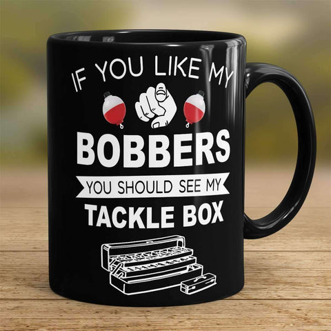 "Image of ""If  You Like My Bobbers, You Should See My Tackle Box"" Fishing Mug - OutdoorsAdventurer"