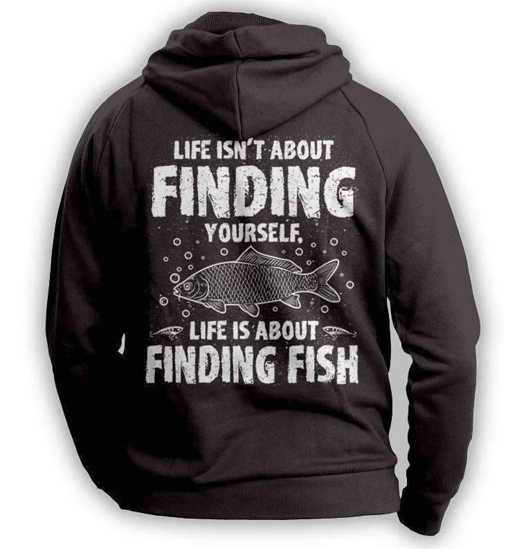 """Life Isn't About Finding Yourself, Life Is About Finding Fish"" Fishing Hoodie"