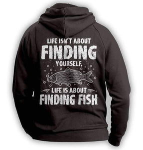 """Life Isn't About Finding Yourself, Life Is About Finding Fish"" Fishing Hoodie - OutdoorsAdventurer"