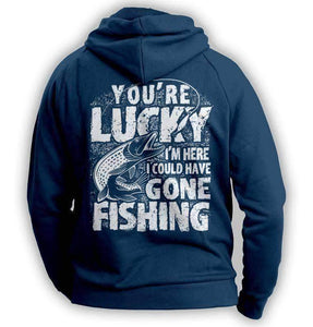 """You're Lucky I'm Here I Could Have Gone Fishing"" Hoodie - OutdoorsAdventurer"