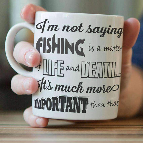 "Image of ""I'm Not Saying Fishing Is A Matter Of Life And Death..."" Mug - OutdoorsAdventurer"