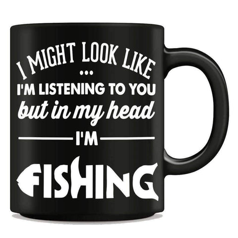 I Might Look Like I'm Listening To You - Fishing Mug - OutdoorsAdventurer