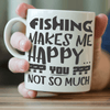 "Image of ""Fishing Makes Me Happy, You Not So Much"" Fishing Mug"
