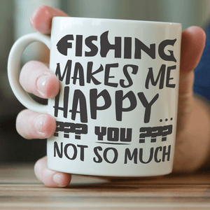 """Fishing Makes Me Happy, You Not So Much"" Fishing Mug - OutdoorsAdventurer"