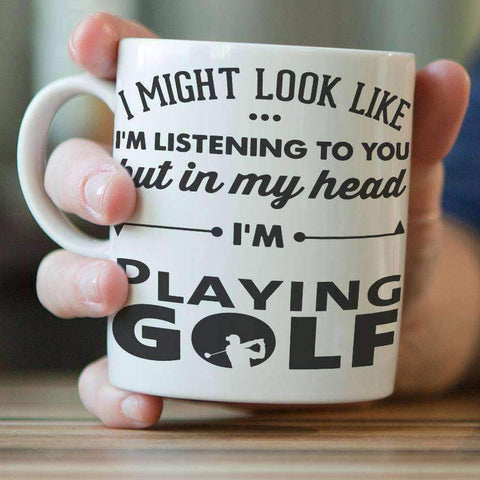 """I Might Look Like I'm Listening To You"" Golf Mug - OutdoorsAdventurer"