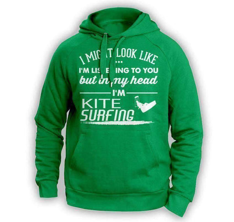 """I Might Look Like I'm Listening To You"" Kite Surfing Hoodie"
