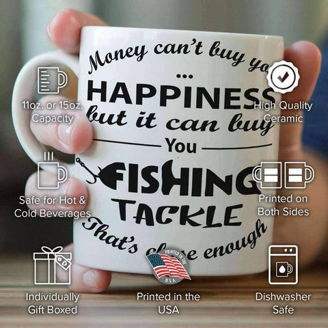 """Money Can't Buy You Happiness But It Can Buy You Fishing Tackle"" Fishing Mug"
