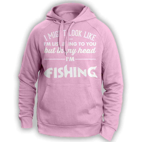 I Might Look Like I'm Listening To You Fishing Hoodie