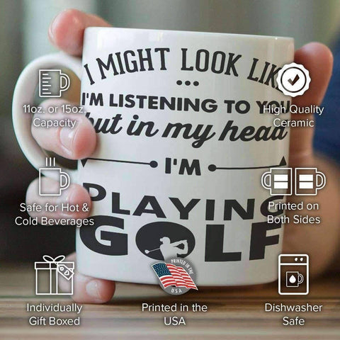 """I Might Look Like I'm Listening To You"" Golf Mug"