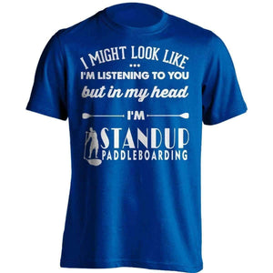 I Might Look Like I'm Listening To You Standup Paddleboarding T-Shirt - OutdoorsAdventurer