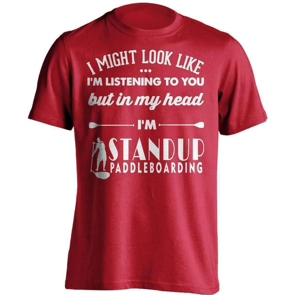 I Might Look Like I'm Listening To You Standup Paddleboarding T-Shirt