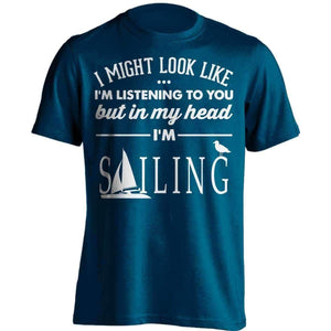 I Might Look Like I'm Listening To You Sailing T-Shirt - OutdoorsAdventurer