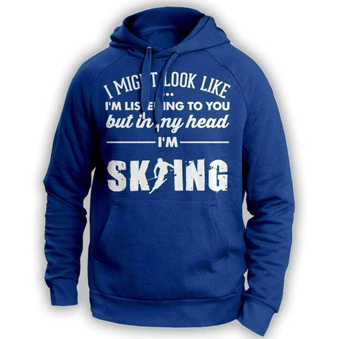 Image of ''I Might Look Like I'm Listening To You'' Skiing Hoodie - OutdoorsAdventurer