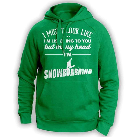 ''I Might Look Like I'm Listening To You'' Snowboarding Hoodie