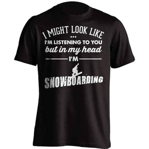 I Might Look Like I'm Listening To You Snowboarding T-Shirt