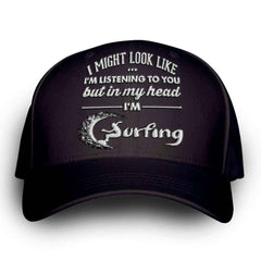 """I Might Look Like I'm Listening To You"" Surfing Cap"